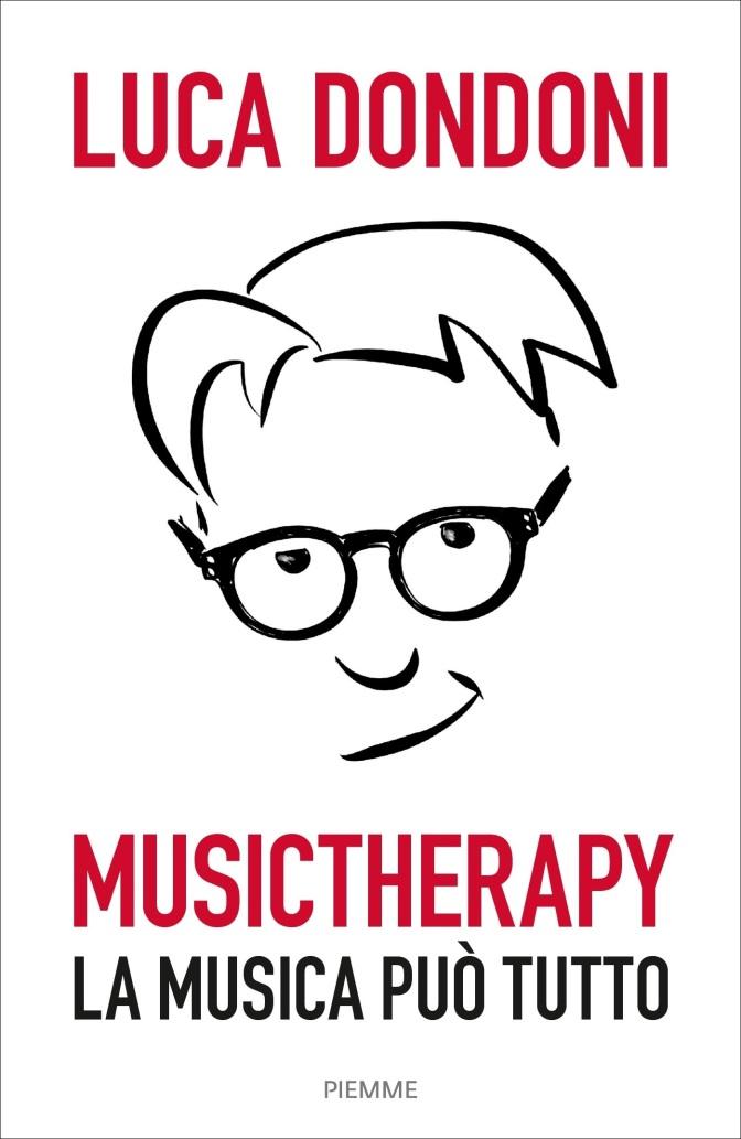 """""""MUSICTHERAPY – LA MUSICA PUÒ TUTTO""""- il nuovo libro di LUCA DONDONI."""