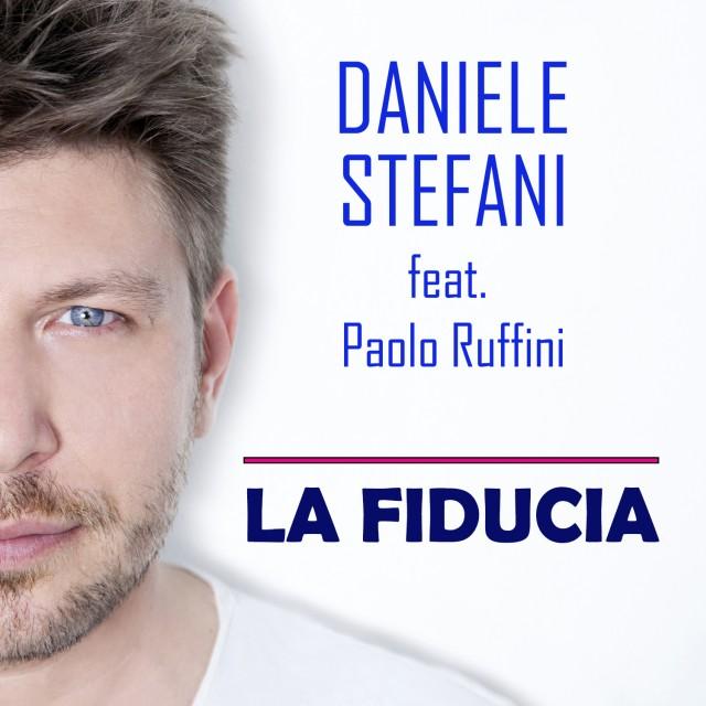 "DANIELE STEFANI: esce il singolo ""LA FIDUCIA"" feat Paolo Ruffini"