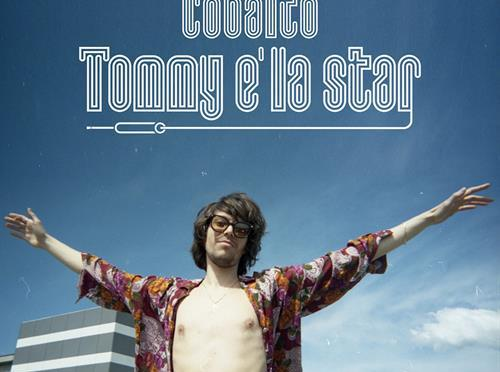 """""""TOMMY È LA STAR"""", il nuovo singolo dei COBALTO."""