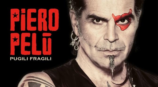 """PIERO PELÙ: fuori il nuovo disco di inediti """"PUGILI FRAGILI"""", da luglio in concerto con """"PUGILI FRAGILI LIVE 2020"""", per celebrare 40 anni di musica!"""